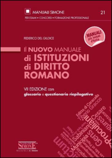 Il nuovo manuale di istituzioni di diritto romano. Con glossario e questionario riepilogativo - Federico Del Giudice |