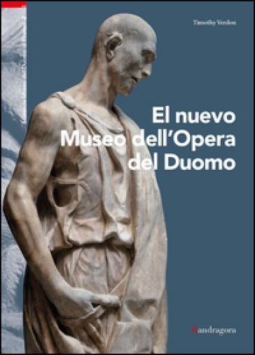 Il nuovo museo dell'Opera del Duomo. Ediz. spagnola - Timothy Verdon pdf epub
