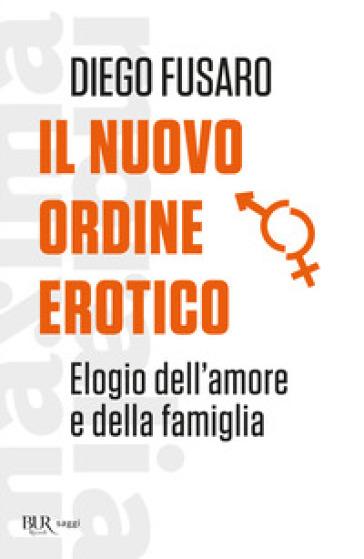 Il nuovo ordine erotico. Elogio dell'amore e della famiglia - Diego Fusaro pdf epub