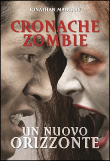 Un nuovo orizzonte. Cronache zombie. 4. - Jonathan Maberry |