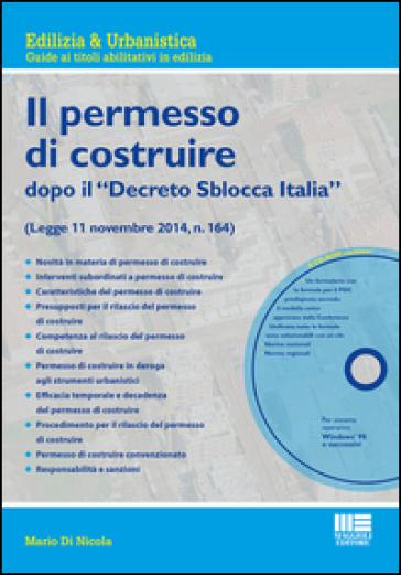 Il nuovo permesso di costruire dopo il «Decreto Sblocca Italia». Con CD-ROM - Mario Di Nicola |