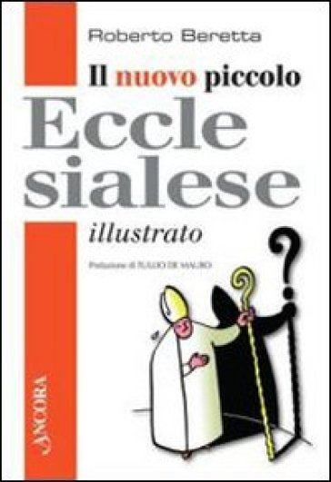 Il nuovo piccolo ecclesialese illustrato - Roberto Beretta |