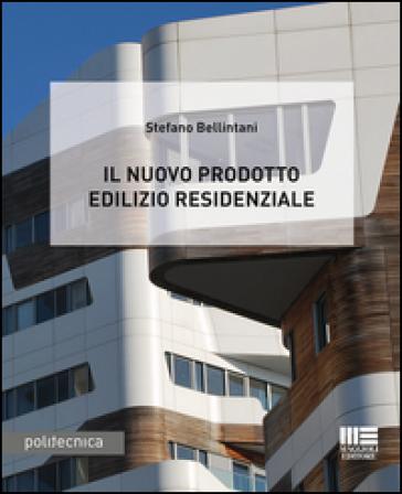 Il nuovo prodotto edilizio residenziale - Stefano Bellintani pdf epub
