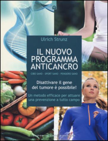 Il nuovo programma anticancro. Cibo sano. Sport sano. Pensiero sano. Disattivare il gene del tumore! Un metodo efficace per attuare una prevenzione a tutto campo - Ulrich Strunz | Rochesterscifianimecon.com
