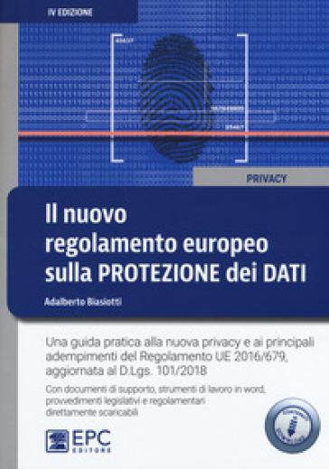 Il nuovo regolamento europeo sulla protezione dei dati. Una guida pratica alla nuova privacy e ai principali adempimenti del Regolamento UE 2016/679. Con Contenuto digitale per download - Adalberto Biasiotti pdf epub