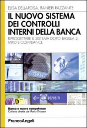 Il nuovo sistema dei controlli interni nella banca. Riprogettare il sistema dopo Basilea 2, Mifid e compliance