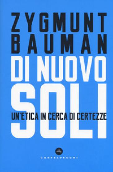 Di nuovo soli. Un'etica in cerca di certezze - Zygmunt Bauman |