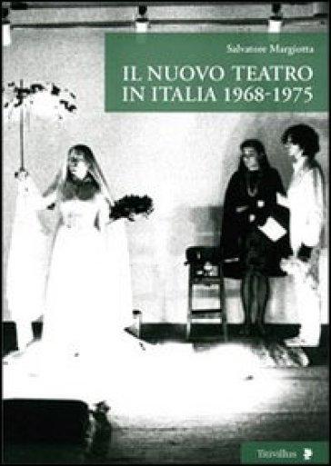 Il nuovo teatro in Italia 1968-1975 - Salvatore Margiotta pdf epub