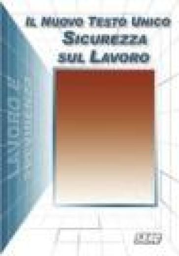 Il nuovo testo unico sicurezza sul lavoro. Aggiornato al D. LGS. N. 106/2009. Nuovo regime sanzionatorio, schede pratiche -  pdf epub