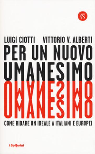 Per un nuovo umanesimo. Come ridare un ideale a italiani e europei - Luigi Ciotti | Thecosgala.com