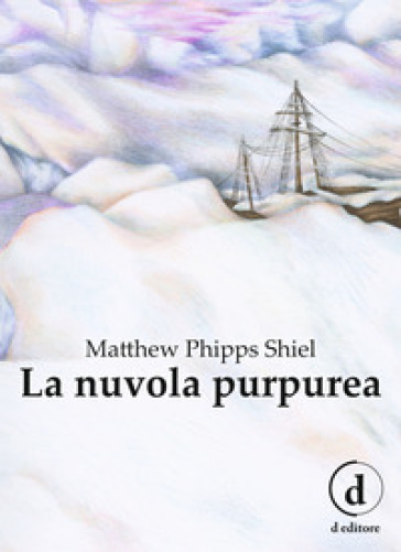 La nuvola purpurea. Ediz. integrale - Matthew Phipps Shiel |