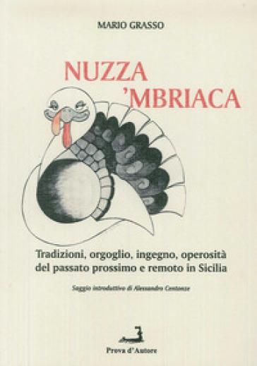 A'nuzza mbriaca. Tradizioni, orgoglio, ingegno, operosità del passato prossimo e remoto in Sicilia - Mario Grasso   Kritjur.org