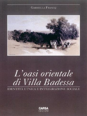 L'oasi orientale di Villa Badessa. Identità etnica e inte(g)razione sociale - Gabriella Francq |