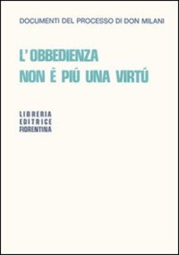 L'obbedienza non è più una virtù. Documenti del processo di Don Milani - Lorenzo Milani |