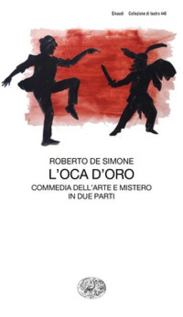L'oca d'oro. Commedia dell'arte e mistero in due parti - Roberto De Simone |