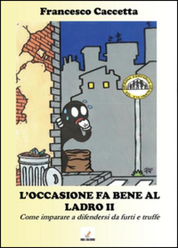 L'occasione fa bene al ladro. Come imparare a difendersi da furti e truffe - Francesco Caccetta   Rochesterscifianimecon.com