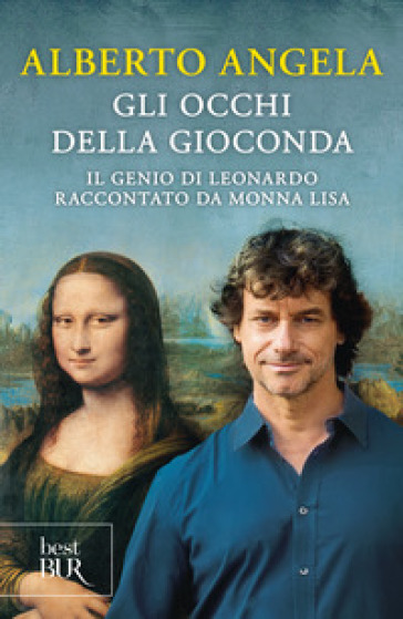 Gli occhi della Gioconda. Il genio di Leonardo raccontato da Monna Lisa - Alberto Angela |