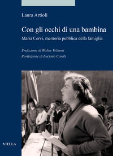 Con gli occhi di una bambina. Maria Cervi, memoria pubblica della famiglia - Laura Artioli |