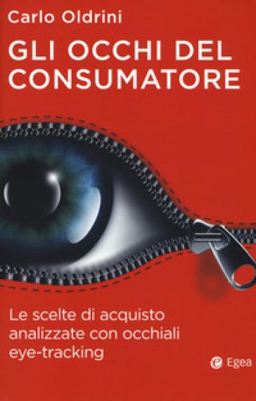 Gli occhi del consumatore. Le scelte di acquisto analizzate con occhiali eye-tracking - Carlo Oldrini pdf epub