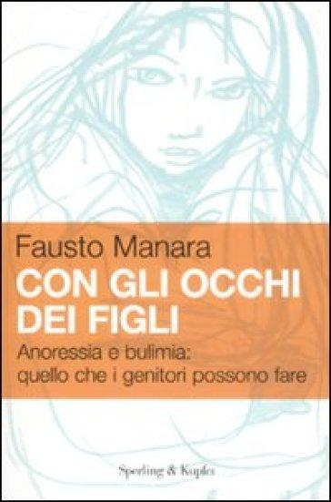 Con gli occhi dei figli. Anoressia e bulimia: quello che i genitori possono fare - Fausto Manara   Rochesterscifianimecon.com