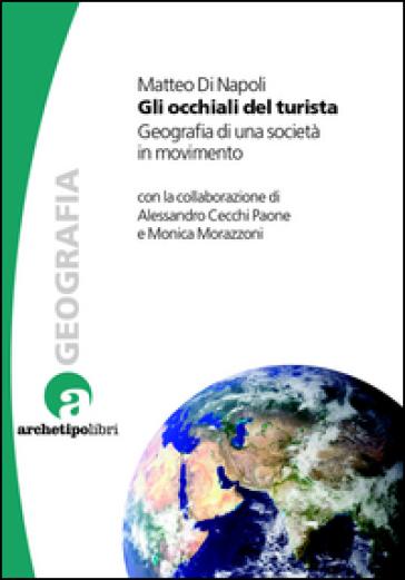 Gli occhiali del turista. Geografia di una società in movimento - Matteo Di Napoli pdf epub