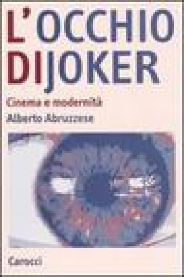 L'occhio di Joker. Cinema e modernità - Alberto Abruzzese |
