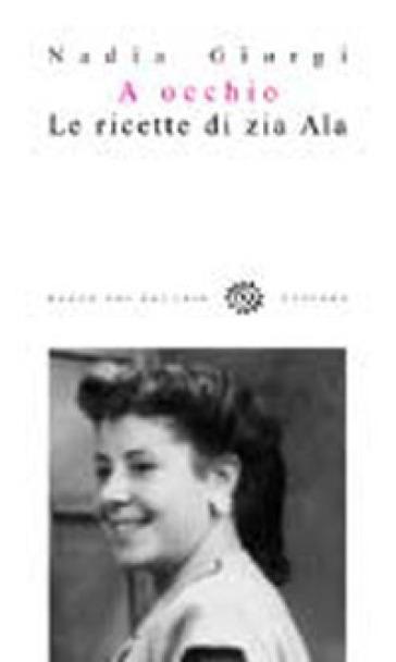 A occhio. Le ricette di zia Ala - Nadia Giorgi pdf epub