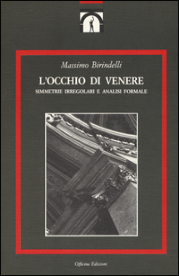 L'occhio di Venere. Simmetrie irregolari e analisi formale - Massimo Birindelli | Ericsfund.org