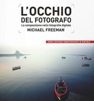 L'occhio del fotografo. La composizione nella fotografia digitale - Michael Freeman   Thecosgala.com