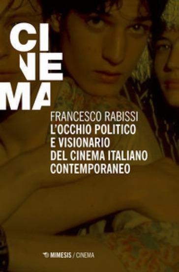 L'occhio politico e visionario del cinema italiano contemporaneo - Francesco Rabissi | Jonathanterrington.com