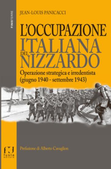 L'occupazione italiana del Nizzardo. Operazione strategica e irredentista (giugno 1940-settembre 1943) - Jean-Louis Panicacci   Jonathanterrington.com