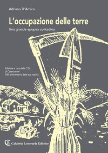 L'occupazione delle terre. Una grande epopea contadina - Adriano D'Amico |
