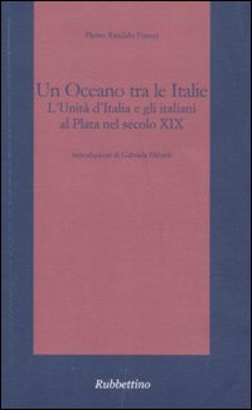 Un oceano tra le Italie. L'unità d'Italia e gli italiani al Plata nel secolo XIX - Pietro R. Fanesi   Kritjur.org