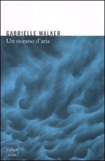 Un oceano d'aria. Perché il vento soffia e altri misteri dell'atmosfera - Gabrielle Walker   Rochesterscifianimecon.com