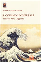 L'oceano universale. Simboli, miti, leggende - Roberto Maria Eusebio
