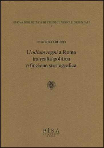 L'«odium regni» a Roma tra realtà politica e finzione storiografica - Federico Russo  