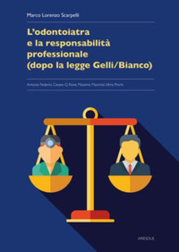 L'odontoiatria e la responsabilità professionale (dopo la legge Gelli/Bianco) - Marco Lorenzo Scarpelli   Thecosgala.com