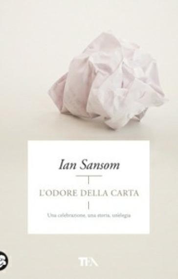 L'odore della carta. Una celebrazione, una storia, un'elegia - Ian Sansom |