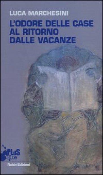 L'odore delle case al ritorno dalle vacanze - Luca Marchesini   Kritjur.org