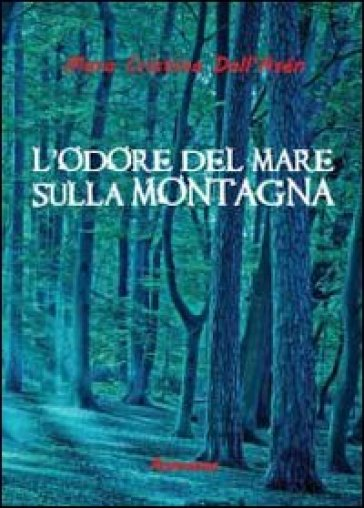 L'odore del mare sulla montagna - Mara Cristina Dall'Asén |