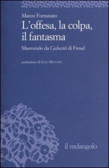 L'offesa, la colpa, il fantasma. Muovendo da «Caducità» di Freud - Marco Fortunato   Kritjur.org