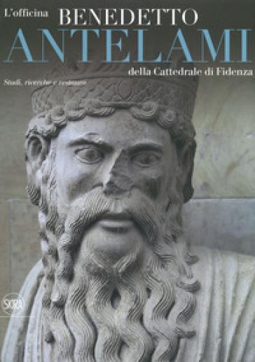 L'officina Benedetto Antelami della Cattedrale di Fidenza. Studi, ricerche e restauro. Ediz. a colori - B. Zilocchi |