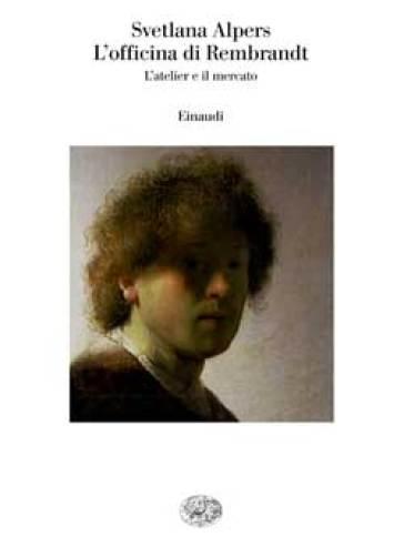 L'officina di Rembrandt. L'atelier e il mercato - Svetlana Alpers  