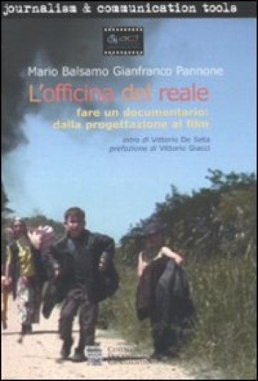 L'officina del reale. Fare un documentario: dalla progettazione al film - Gianfranco Pannone pdf epub