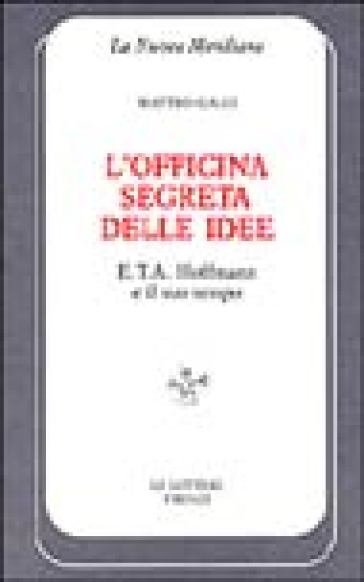 L'officina segreta delle idee. E. T. A. Hoffmann e il suo tempo