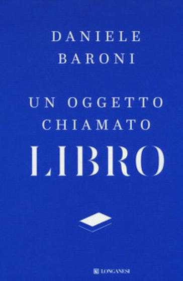 Un oggetto chiamato libro. Breve trattato di cultura del progetto - Daniele Baroni   Thecosgala.com