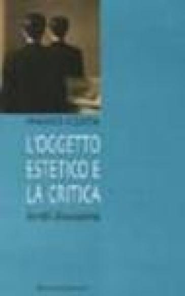 L'oggetto estetico e la critica. Scritti d'occasione - Mario Costa |