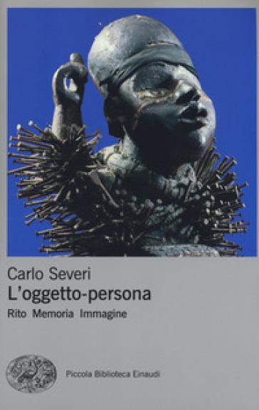 L'oggetto-persona. Rito, memoria, immagine - Carlo Severi pdf epub