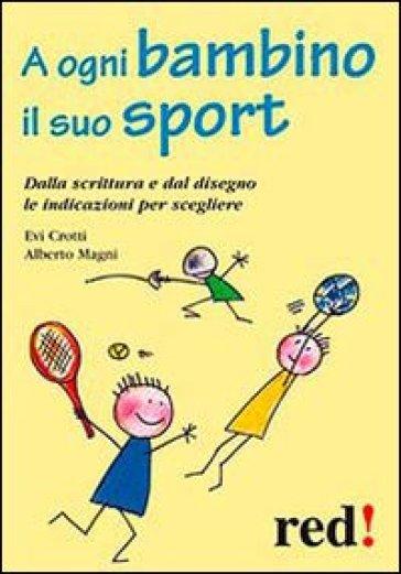 A ogni bambino il suo sport. Dalla scrittura e dal disegno le indicazioni per scegliere - Evi Crotti pdf epub