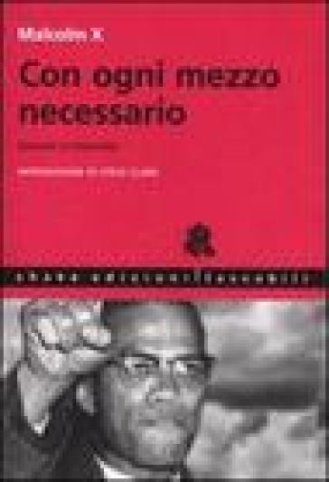 Con ogni mezzo necessario. Discorsi e interviste - Malcolm X |